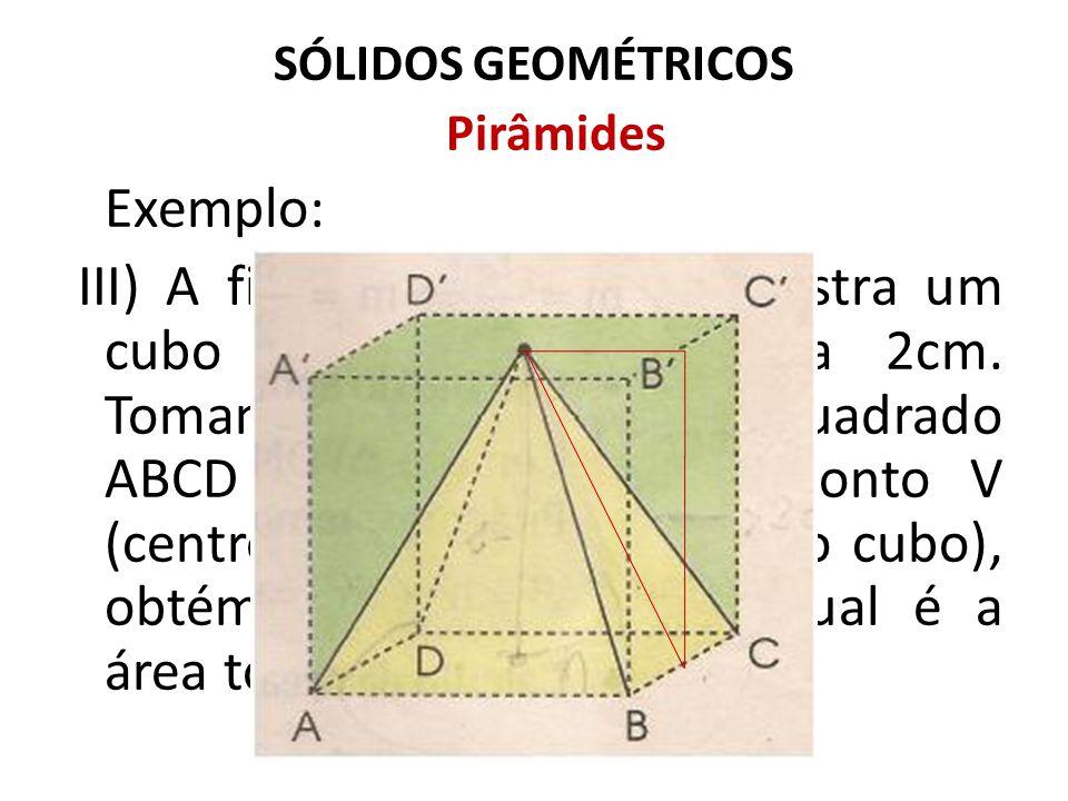 SÓLIDOS GEOMÉTRICOS Pirâmides. Exemplo: