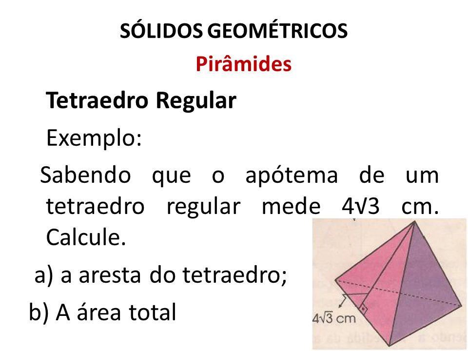Sabendo que o apótema de um tetraedro regular mede 4√3 cm. Calcule.