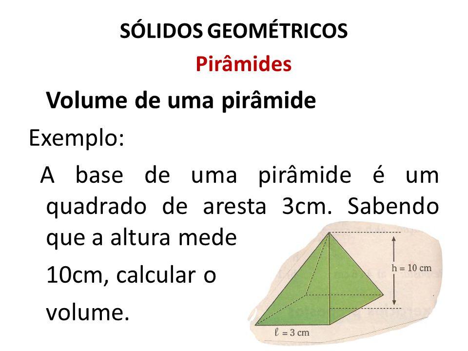 Volume de uma pirâmide Exemplo:
