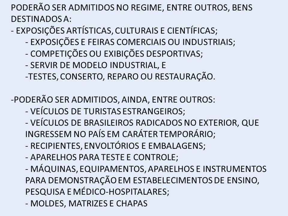 PODERÃO SER ADMITIDOS NO REGIME, ENTRE OUTROS, BENS DESTINADOS A: