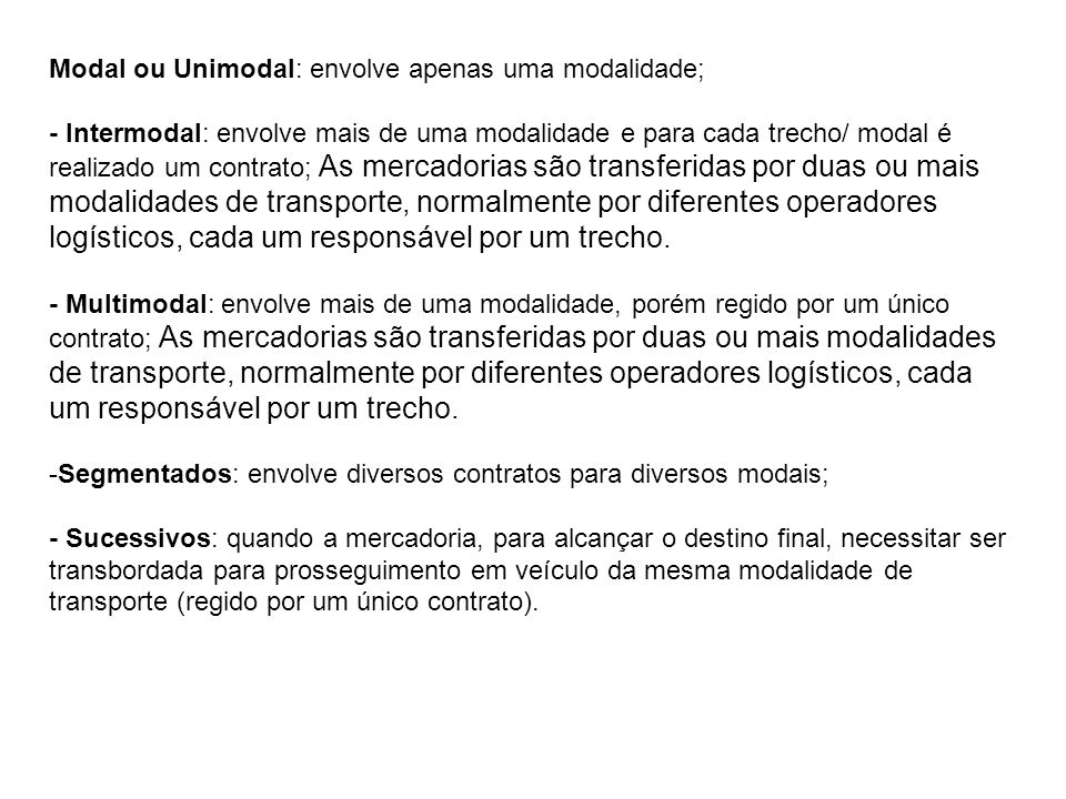 Modal ou Unimodal: envolve apenas uma modalidade;
