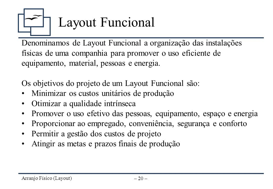 Layout Funcional Denominamos de Layout Funcional a organização das instalações. físicas de uma companhia para promover o uso eficiente de.