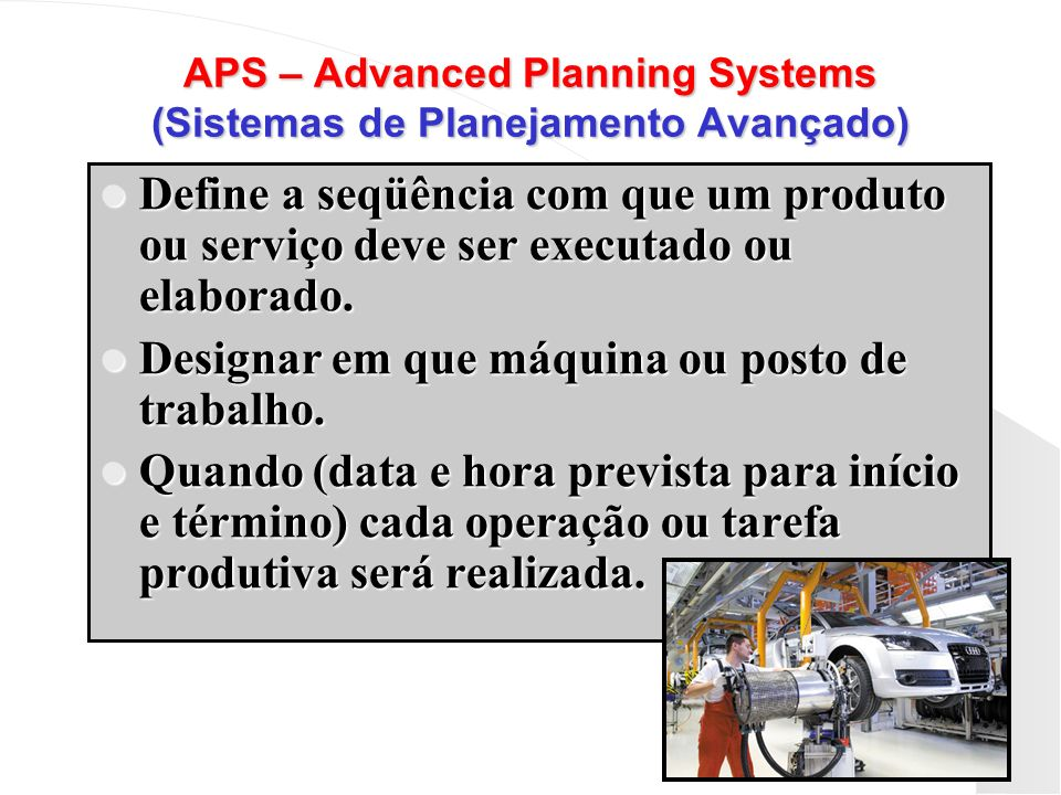 APS – Advanced Planning Systems (Sistemas de Planejamento Avançado)