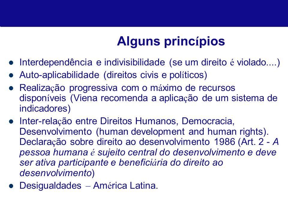 Alguns princípios Interdependência e indivisibilidade (se um direito é violado....) Auto-aplicabilidade (direitos civis e políticos)