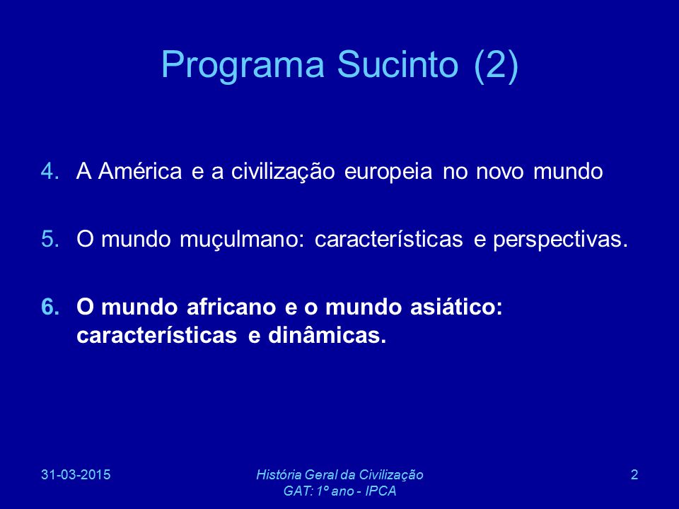 Programa Sucinto (2) A América e a civilização europeia no novo mundo