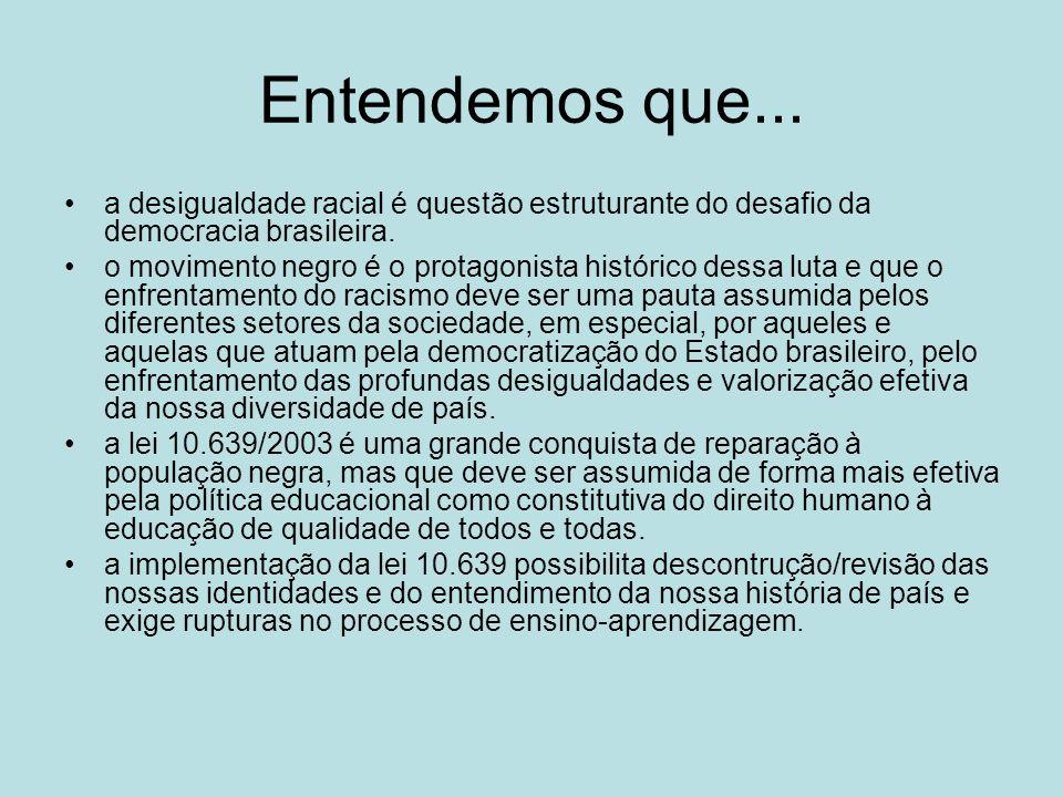 Entendemos que... a desigualdade racial é questão estruturante do desafio da democracia brasileira.