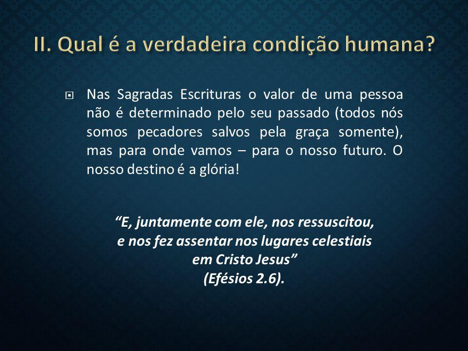 II. Qual é a verdadeira condição humana