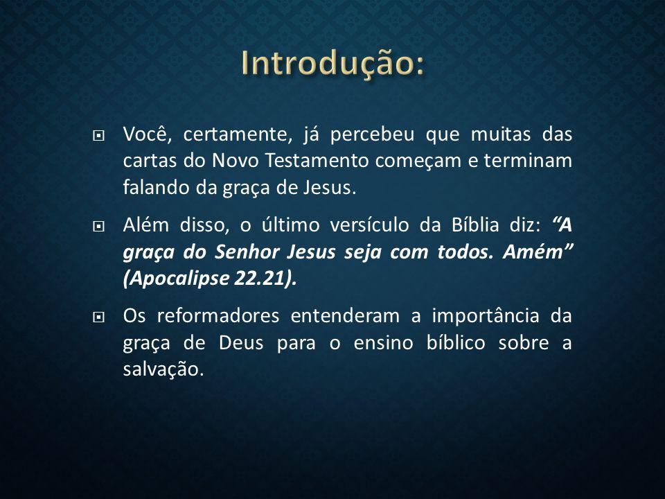 Introdução: Você, certamente, já percebeu que muitas das cartas do Novo Testamento começam e terminam falando da graça de Jesus.