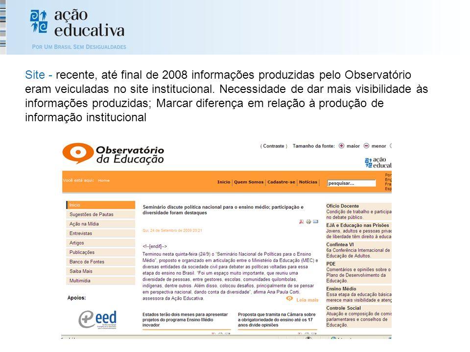 Site - recente, até final de 2008 informações produzidas pelo Observatório eram veiculadas no site institucional.