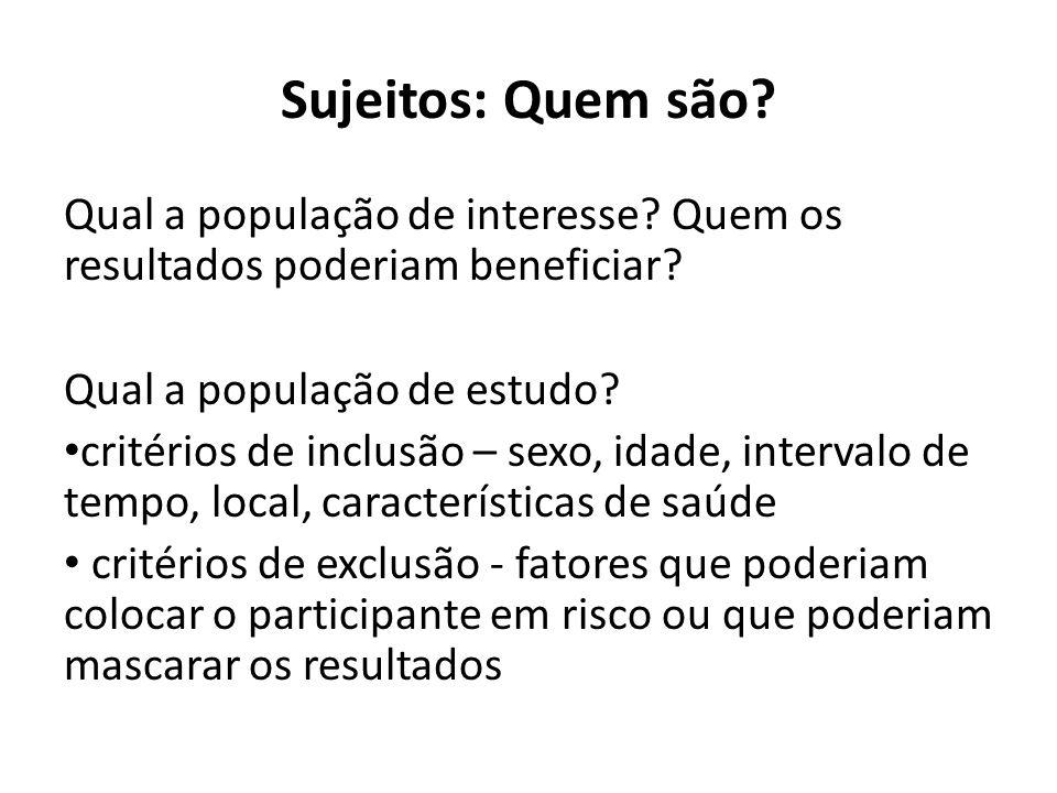 Sujeitos: Quem são Qual a população de interesse Quem os resultados poderiam beneficiar Qual a população de estudo