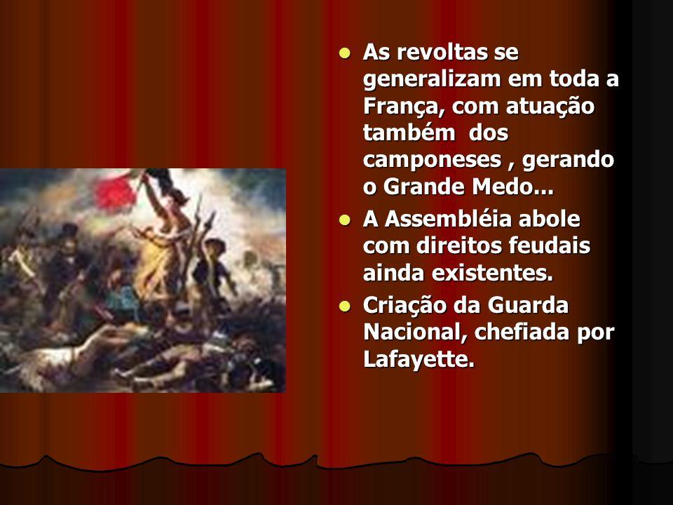 As revoltas se generalizam em toda a França, com atuação também dos camponeses , gerando o Grande Medo...