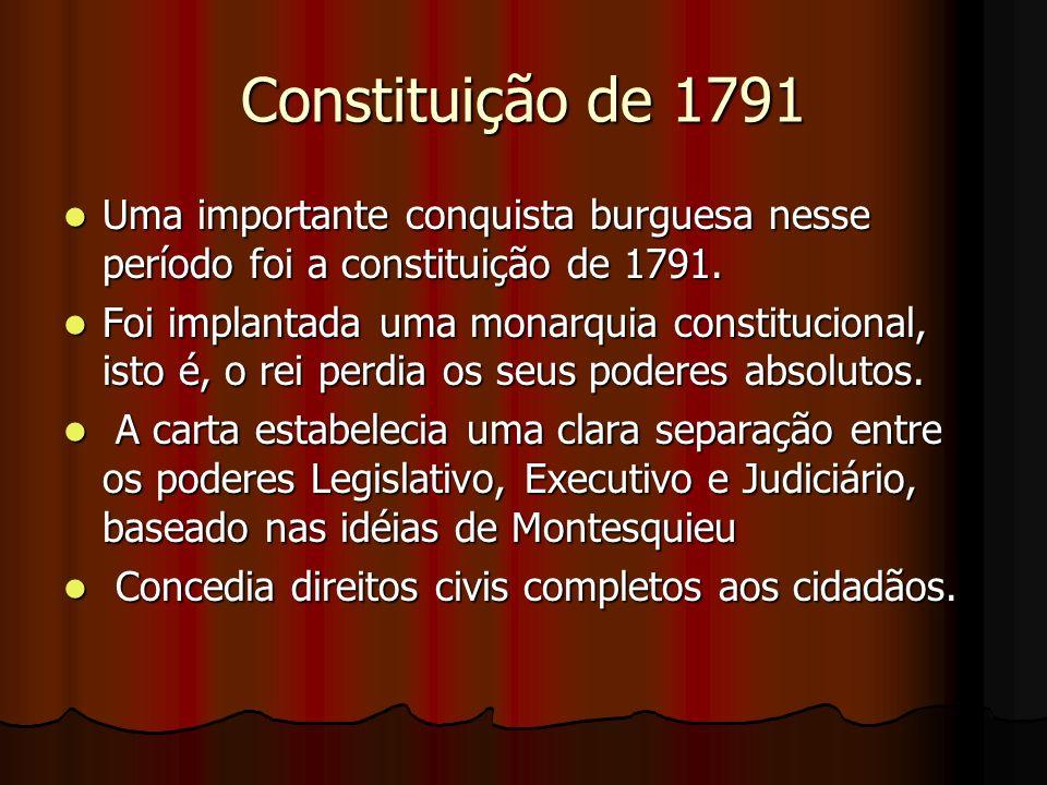 Constituição de 1791 Uma importante conquista burguesa nesse período foi a constituição de 1791.