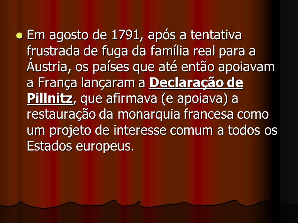 Em agosto de 1791, após a tentativa frustrada de fuga da família real para a Áustria, os países que até então apoiavam a França lançaram a Declaração de Pillnitz, que afirmava (e apoiava) a restauração da monarquia francesa como um projeto de interesse comum a todos os Estados europeus.