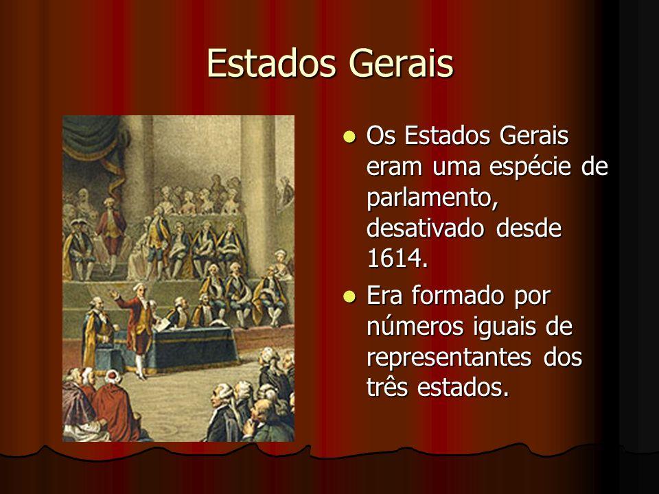 Estados Gerais Os Estados Gerais eram uma espécie de parlamento, desativado desde 1614.