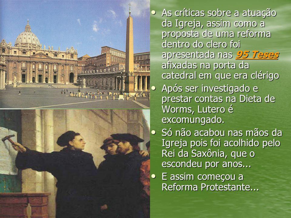 As críticas sobre a atuação da Igreja, assim como a proposta de uma reforma dentro do clero foi apresentada nas 95 Teses afixadas na porta da catedral em que era clérigo