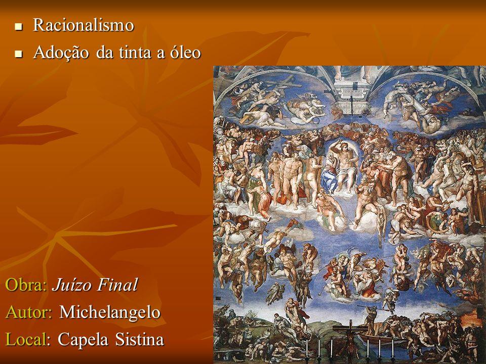 Racionalismo Adoção da tinta a óleo Obra: Juízo Final Autor: Michelangelo Local: Capela Sistina