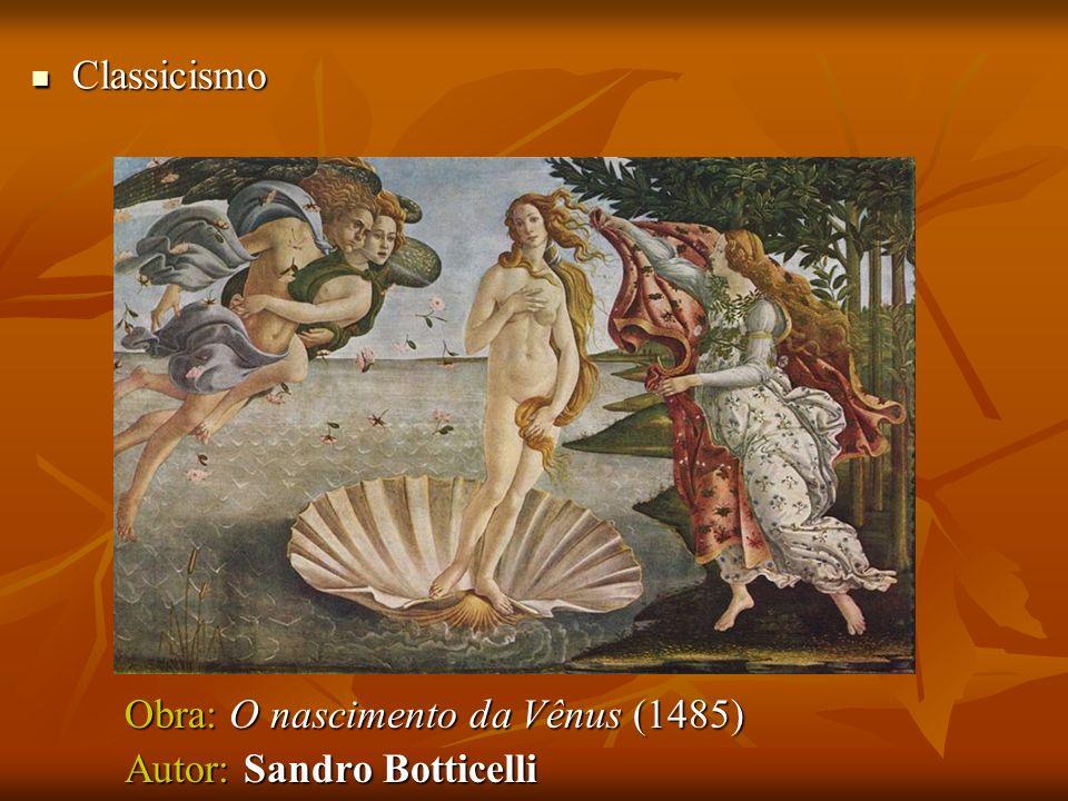 Classicismo Obra: O nascimento da Vênus (1485) Autor: Sandro Botticelli