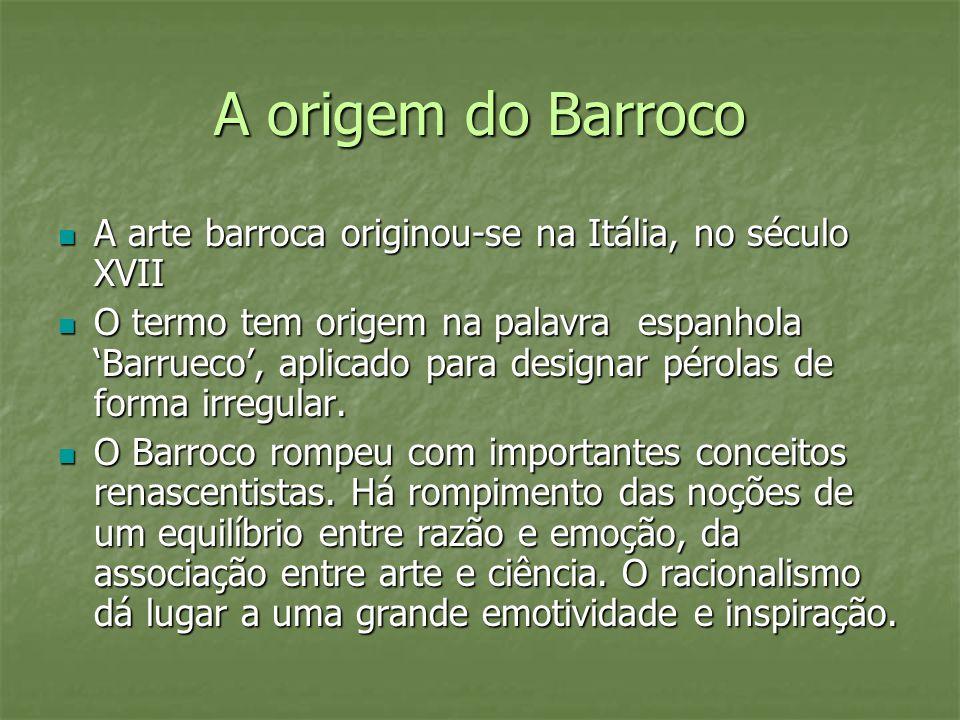 A origem do Barroco A arte barroca originou-se na Itália, no século XVII.