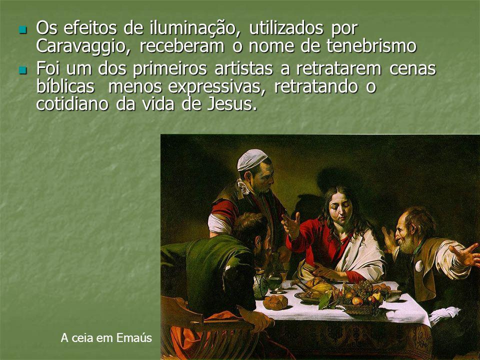 Os efeitos de iluminação, utilizados por Caravaggio, receberam o nome de tenebrismo