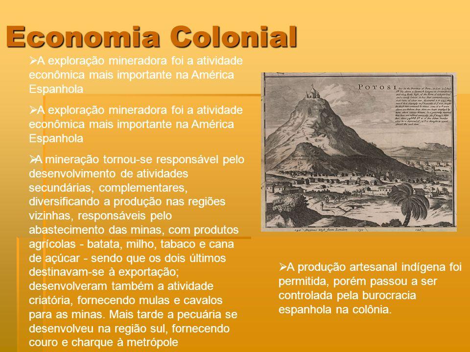 Economia Colonial A exploração mineradora foi a atividade econômica mais importante na América Espanhola.