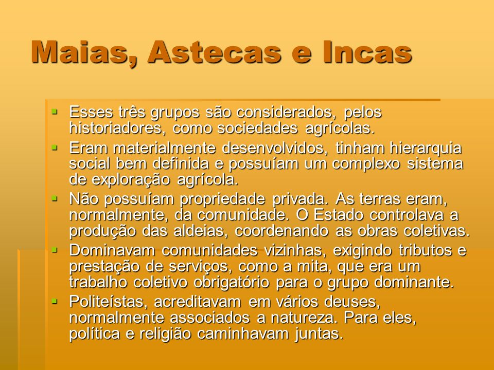 Maias, Astecas e Incas Esses três grupos são considerados, pelos historiadores, como sociedades agrícolas.