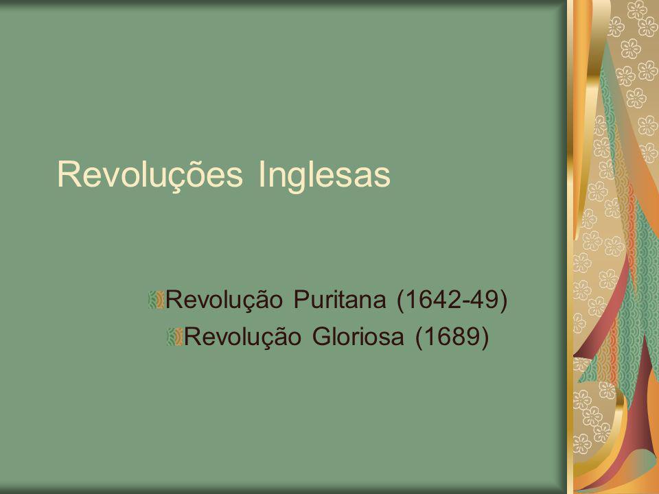 Revolução Puritana (1642-49) Revolução Gloriosa (1689)