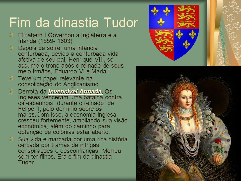 Fim da dinastia Tudor Elizabeth I Governou a Inglaterra e a Irlanda (1559- 1603)