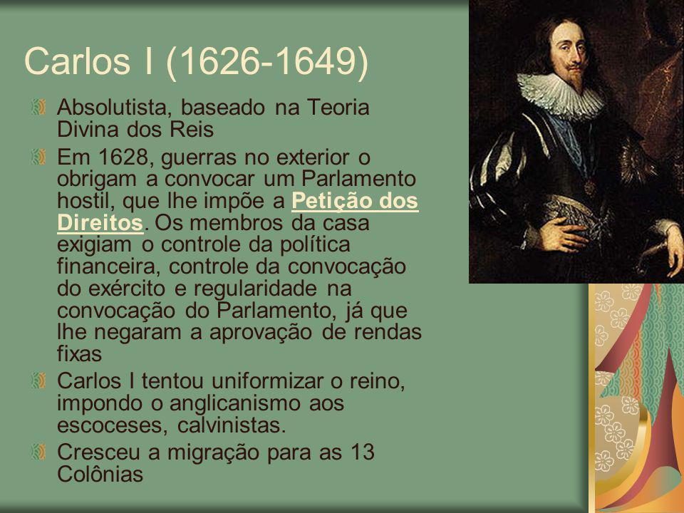Carlos I (1626-1649) Absolutista, baseado na Teoria Divina dos Reis