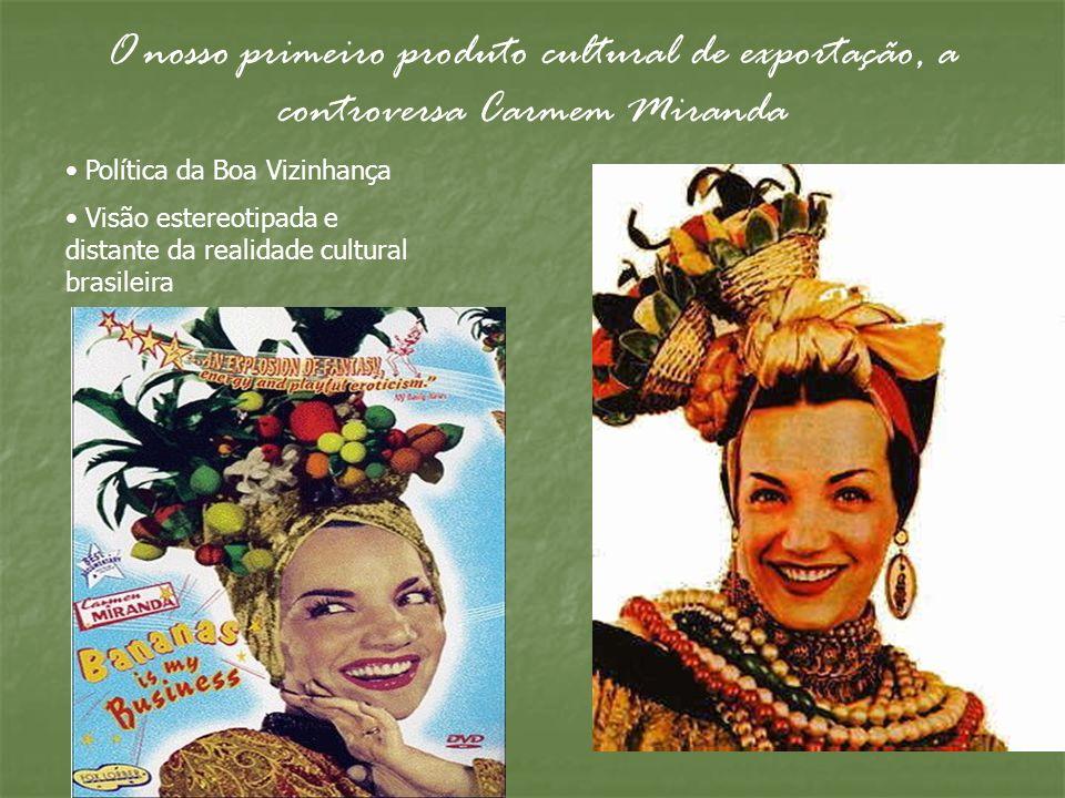 O nosso primeiro produto cultural de exportação, a controversa Carmem Miranda
