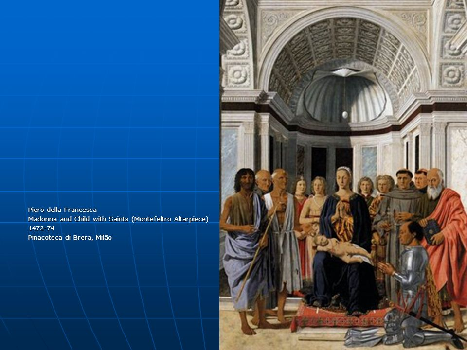 Piero della Francesca Madonna and Child with Saints (Montefeltro Altarpiece) 1472-74.