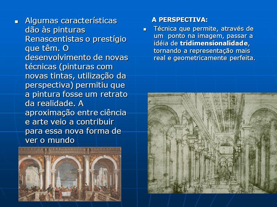 Algumas características dão às pinturas Renascentistas o prestígio que têm. O desenvolvimento de novas técnicas (pinturas com novas tintas, utilização da perspectiva) permitiu que a pintura fosse um retrato da realidade. A aproximação entre ciência e arte veio a contribuir para essa nova forma de ver o mundo