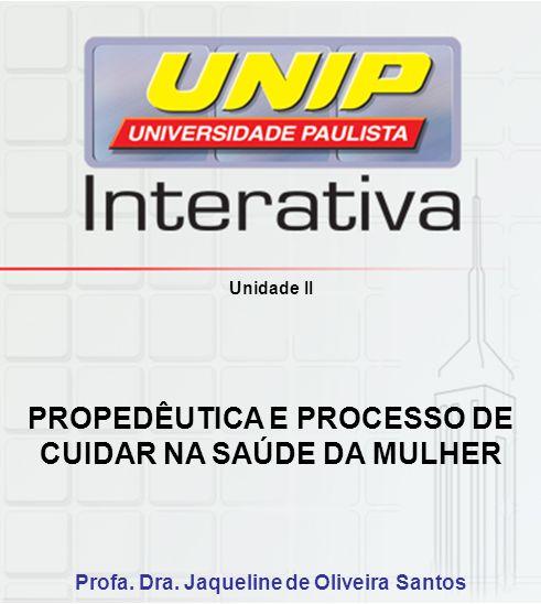 PROPEDÊUTICA E PROCESSO DE CUIDAR NA SAÚDE DA MULHER