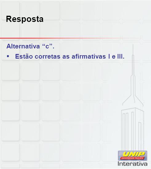 Resposta Alternativa c . Estão corretas as afirmativas I e III.
