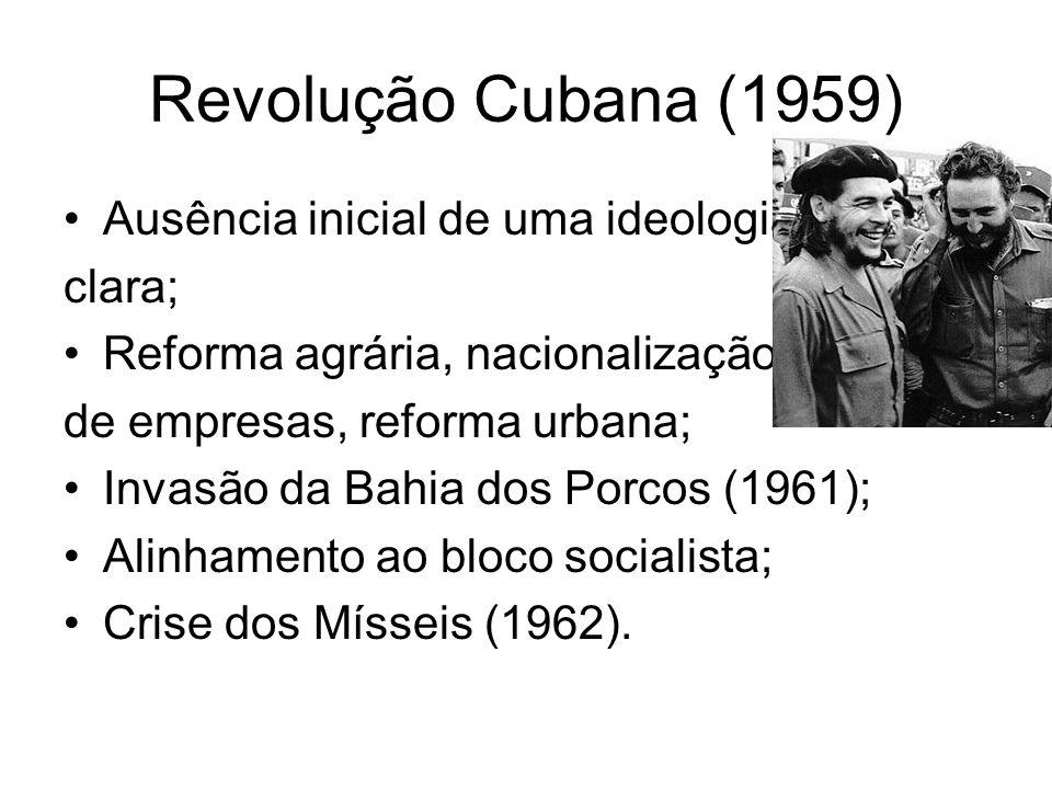 Revolução Cubana (1959) Ausência inicial de uma ideologia clara;