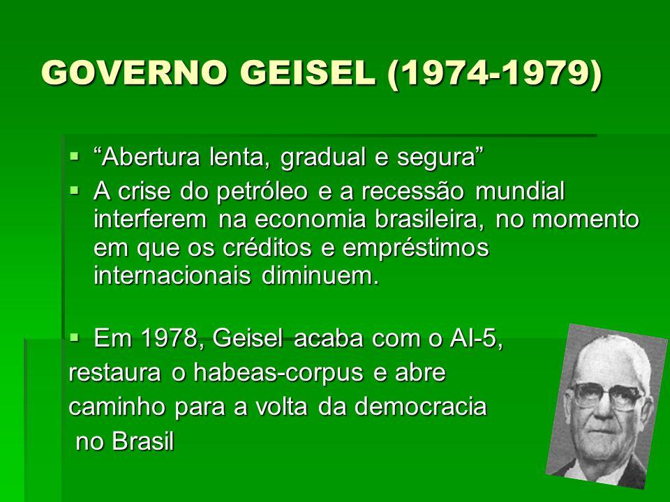 GOVERNO GEISEL (1974-1979) Abertura lenta, gradual e segura