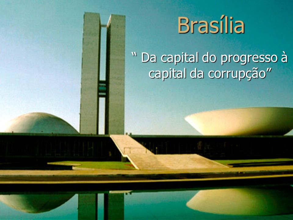Da capital do progresso à capital da corrupção