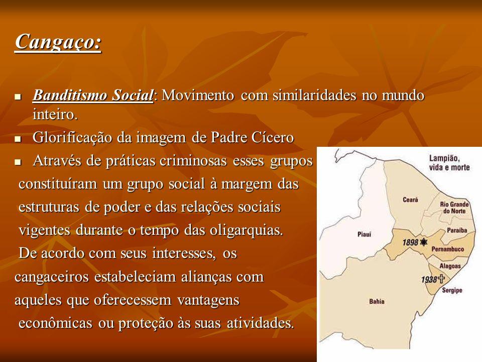 Cangaço: Banditismo Social: Movimento com similaridades no mundo inteiro. Glorificação da imagem de Padre Cícero.