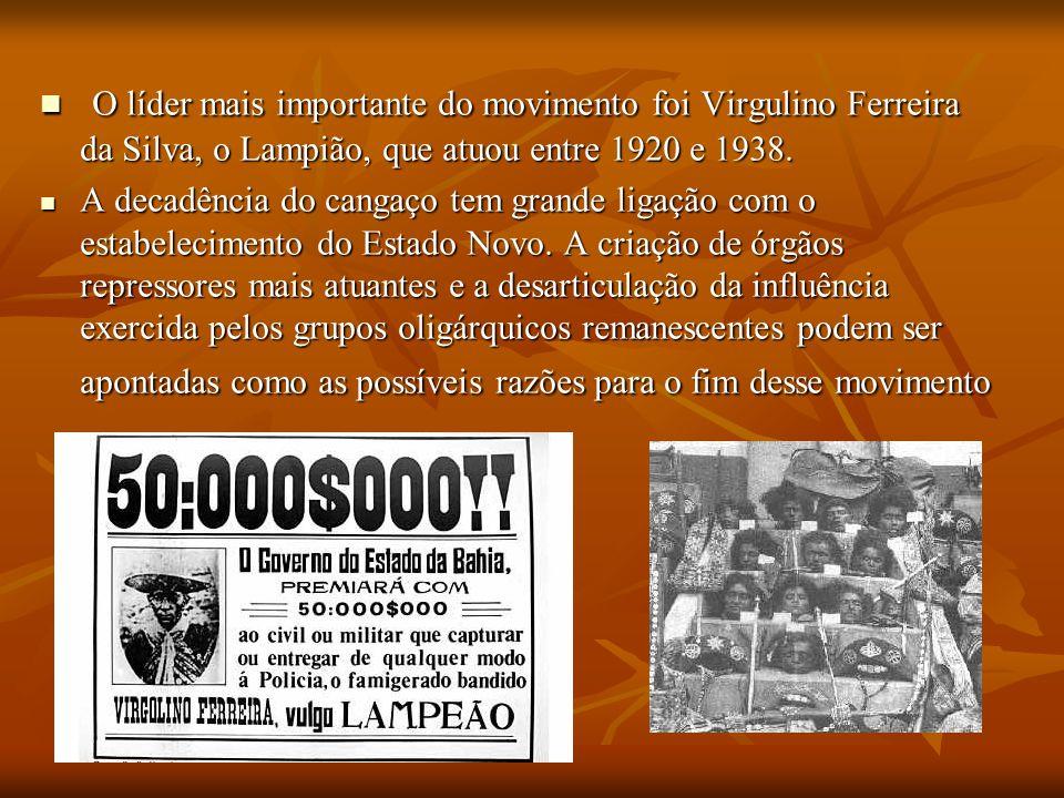 O líder mais importante do movimento foi Virgulino Ferreira da Silva, o Lampião, que atuou entre 1920 e 1938.