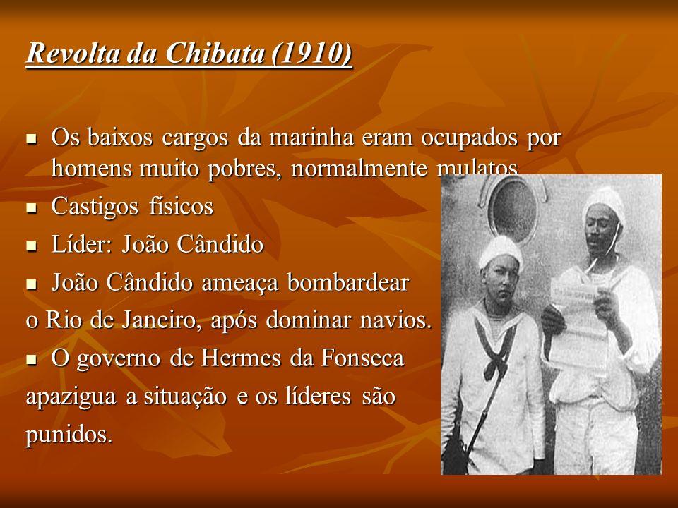 Revolta da Chibata (1910) Os baixos cargos da marinha eram ocupados por homens muito pobres, normalmente mulatos.