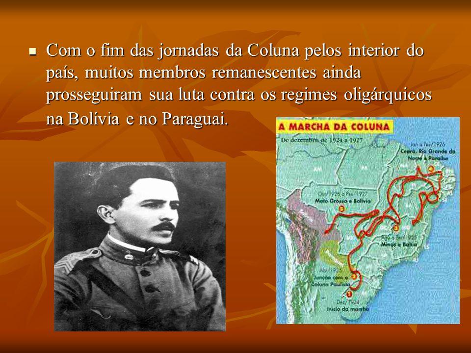 Com o fim das jornadas da Coluna pelos interior do país, muitos membros remanescentes ainda prosseguiram sua luta contra os regimes oligárquicos na Bolívia e no Paraguai.