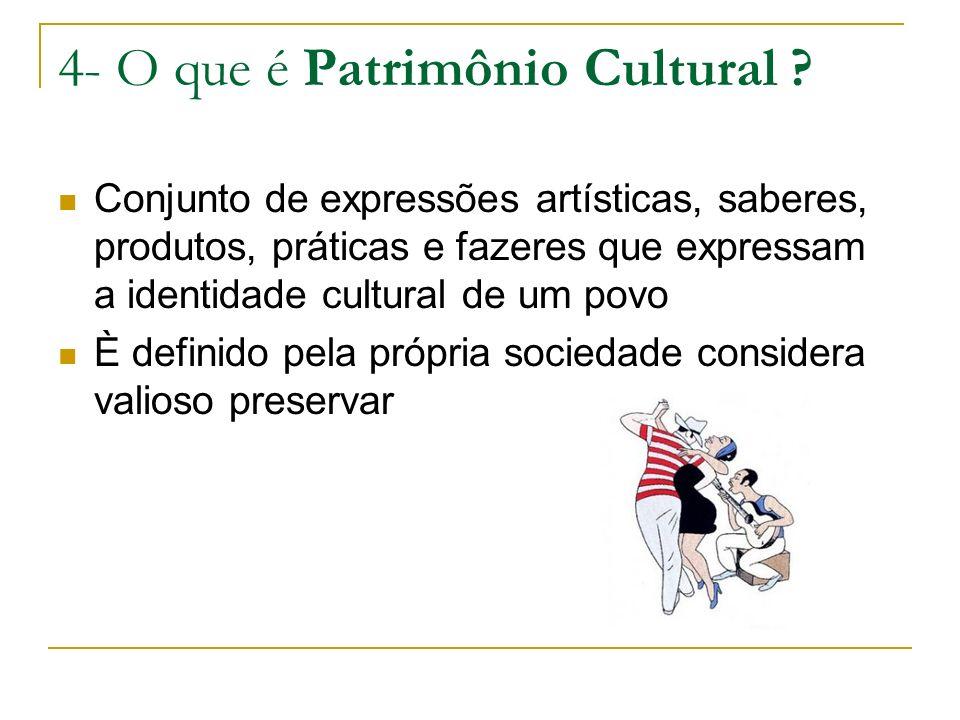 4- O que é Patrimônio Cultural