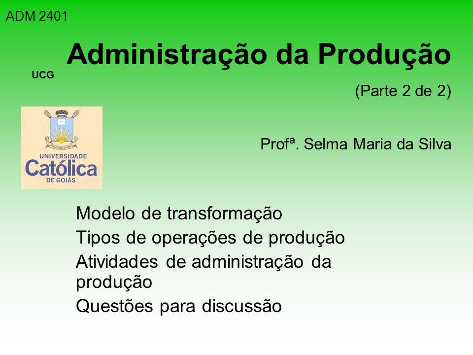 Administração da Produção (Parte 2 de 2) Profª. Selma Maria da Silva