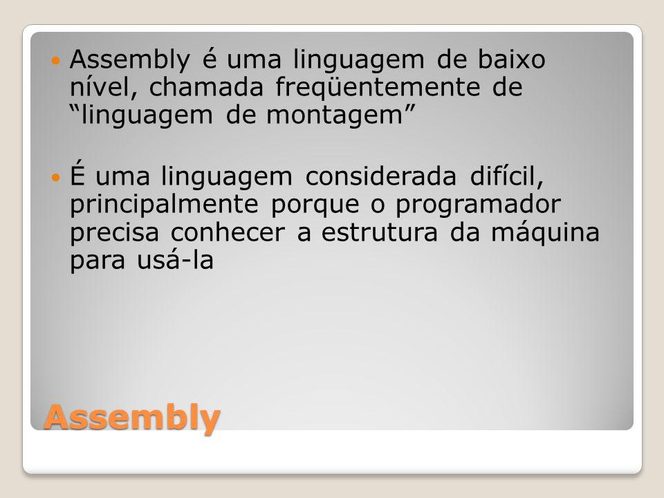 Assembly é uma linguagem de baixo nível, chamada freqüentemente de linguagem de montagem