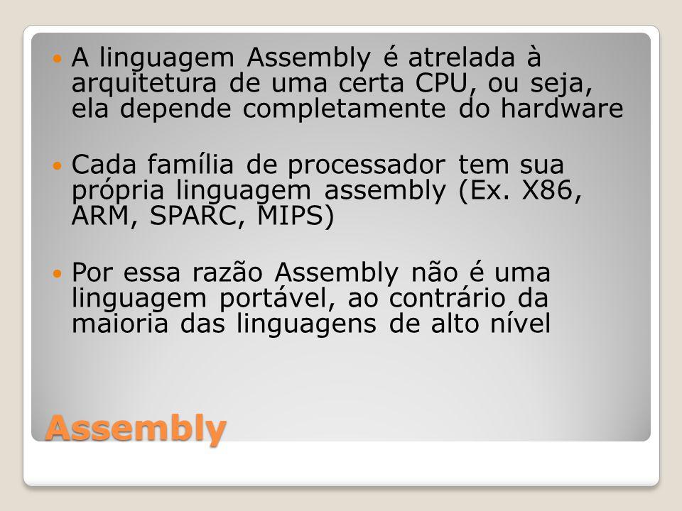 A linguagem Assembly é atrelada à arquitetura de uma certa CPU, ou seja, ela depende completamente do hardware