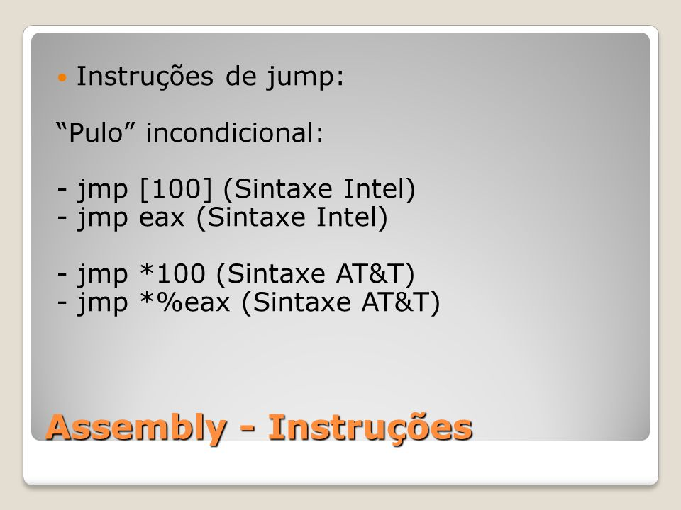 Assembly - Instruções Instruções de jump: Pulo incondicional: