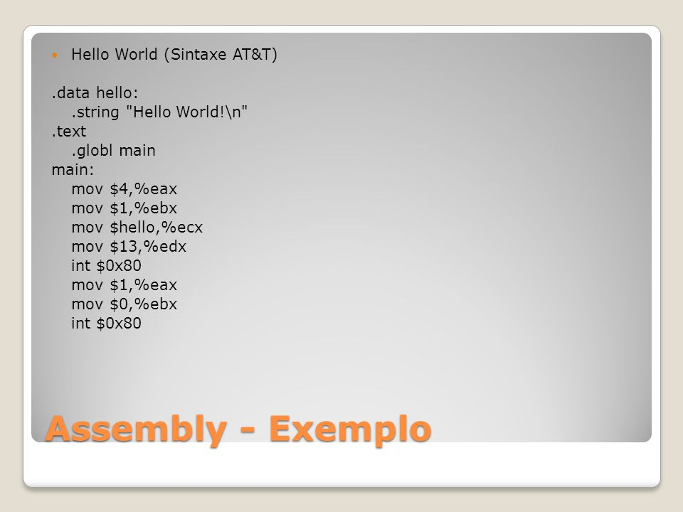Assembly - Exemplo Hello World (Sintaxe AT&T) .data hello: