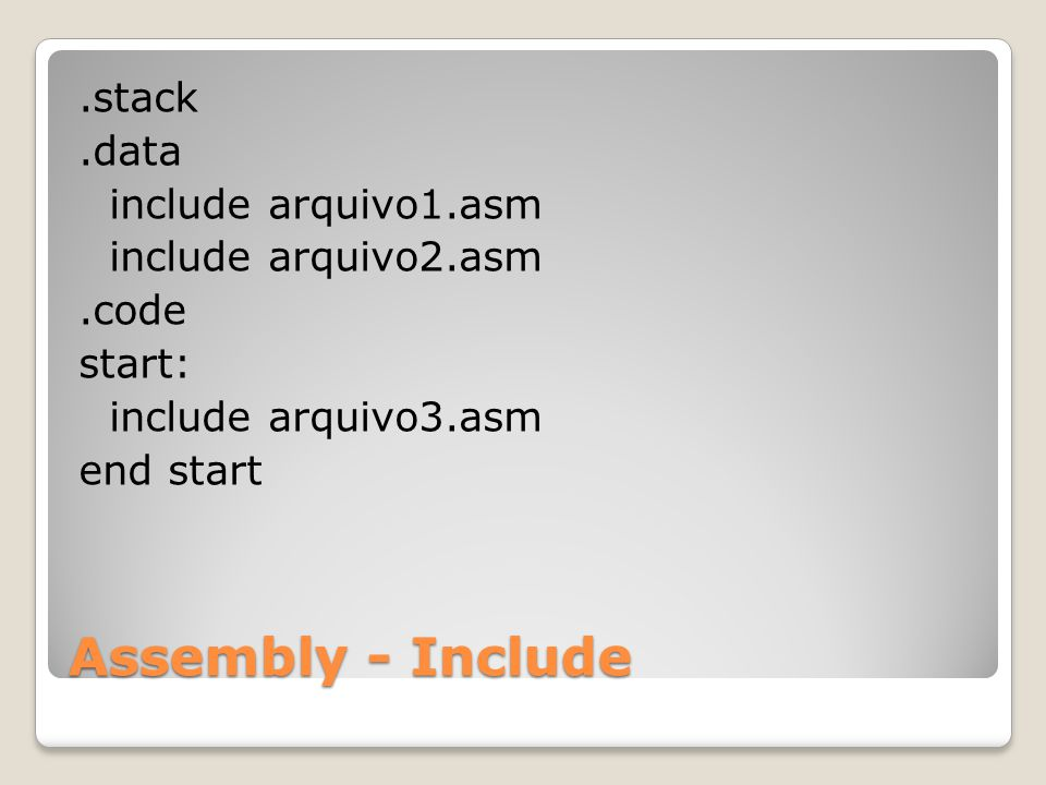 stack. data include arquivo1. asm include arquivo2. asm