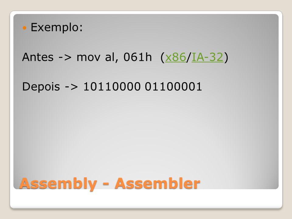 Assembly - Assembler Exemplo: Antes -> mov al, 061h (x86/IA-32)