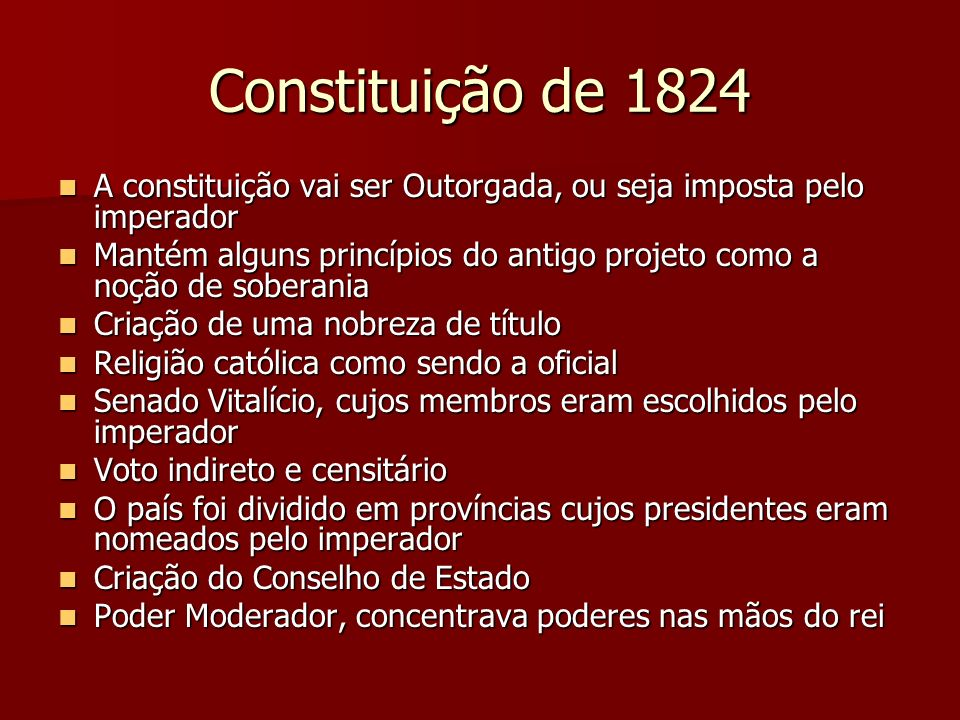 Constituição de 1824 A constituição vai ser Outorgada, ou seja imposta pelo imperador.