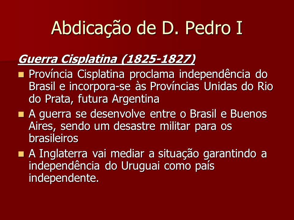 Abdicação de D. Pedro I Guerra Cisplatina (1825-1827)
